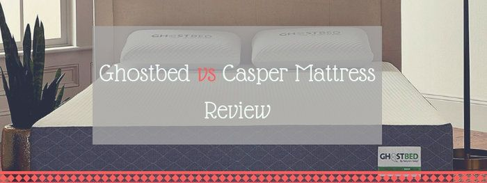 Ghostbed Vs Casper Mattress 2019 Which Is The King Of Comfort