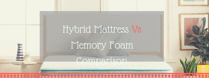 Hybrid Mattress Vs Memory Foam Which Is The King